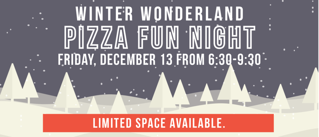 Winter Wonderland Pizza Fun Night on Friday, December 13 from 6:30-9:30