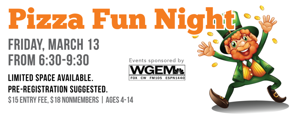 March's Pizza Fun Night will be on Friday, March 13 from 6:30-9:30.